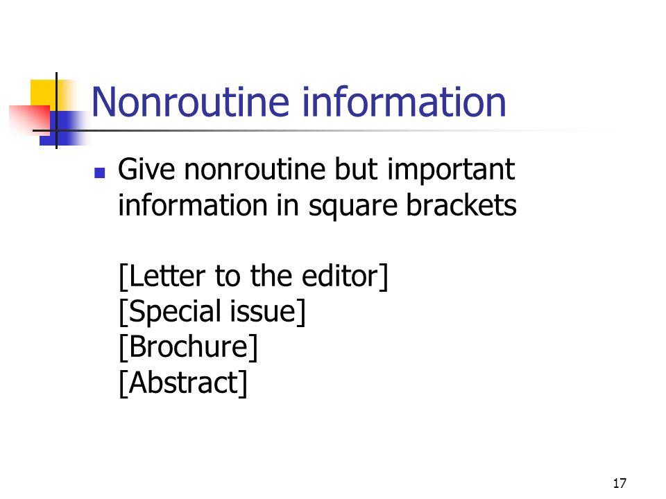 17 Nonroutine information Give nonroutine but important information in square brackets [Letter to the editor] [Special issue] [Brochure] [Abstract]
