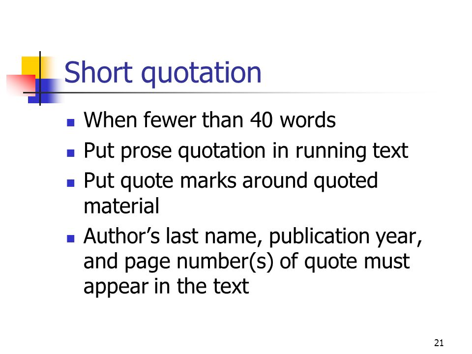 21 Short quotation When fewer than 40 words Put prose quotation in running text Put quote marks around quoted material Authors last name, publication