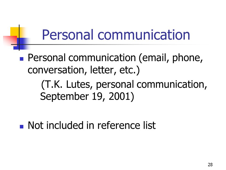28 Personal communication Personal communication (email, phone, conversation, letter, etc.) (T.K. Lutes, personal communication, September 19, 2001) N