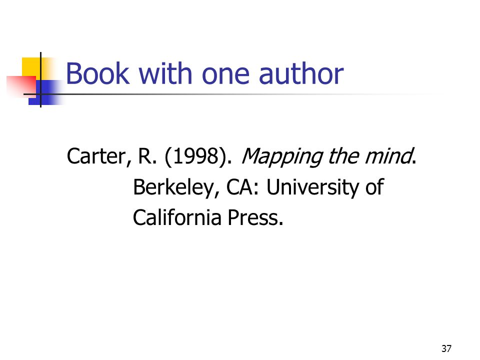 37 Book with one author Carter, R. (1998). Mapping the mind. Berkeley, CA: University of California Press.