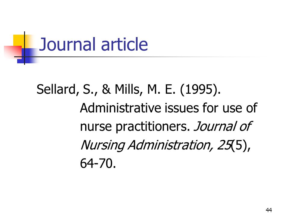 44 Journal article Sellard, S., & Mills, M. E. (1995). Administrative issues for use of nurse practitioners. Journal of Nursing Administration, 25(5),