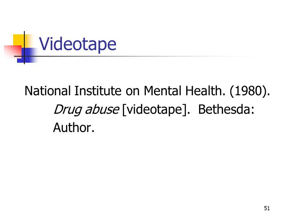 51 Videotape National Institute on Mental Health. (1980). Drug abuse [videotape]. Bethesda: Author.