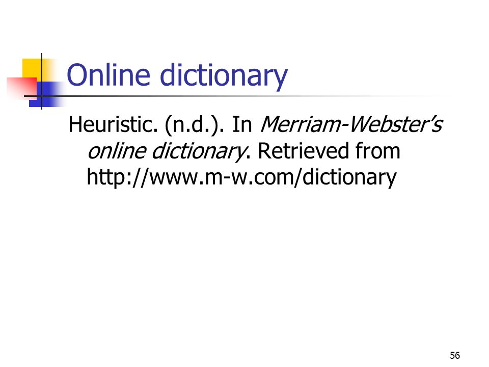 56 Online dictionary Heuristic. (n.d.). In Merriam-Websters online dictionary. Retrieved from http://www.m-w.com/dictionary