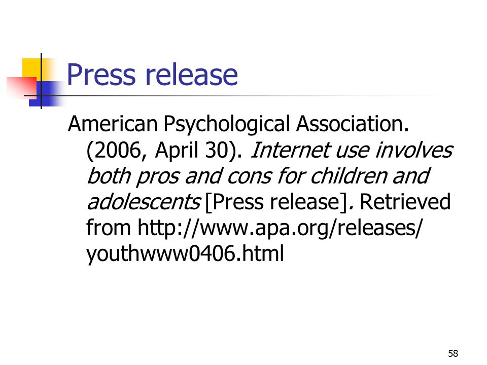58 Press release American Psychological Association. (2006, April 30). Internet use involves both pros and cons for children and adolescents [Press re
