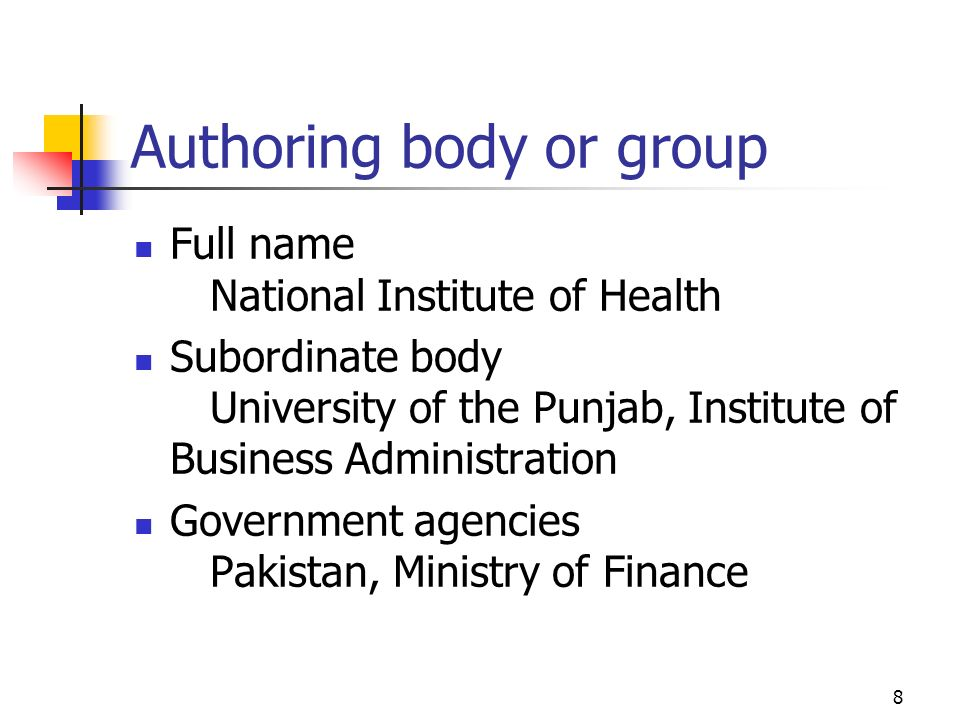 8 Authoring body or group Full name National Institute of Health Subordinate body University of the Punjab, Institute of Business Administration Gover