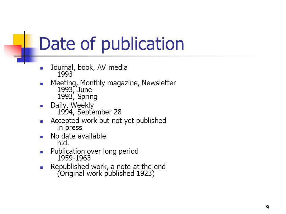 9 Date of publication Journal, book, AV media 1993 Meeting, Monthly magazine, Newsletter 1993, June 1993, Spring Daily, Weekly 1994, September 28 Acce
