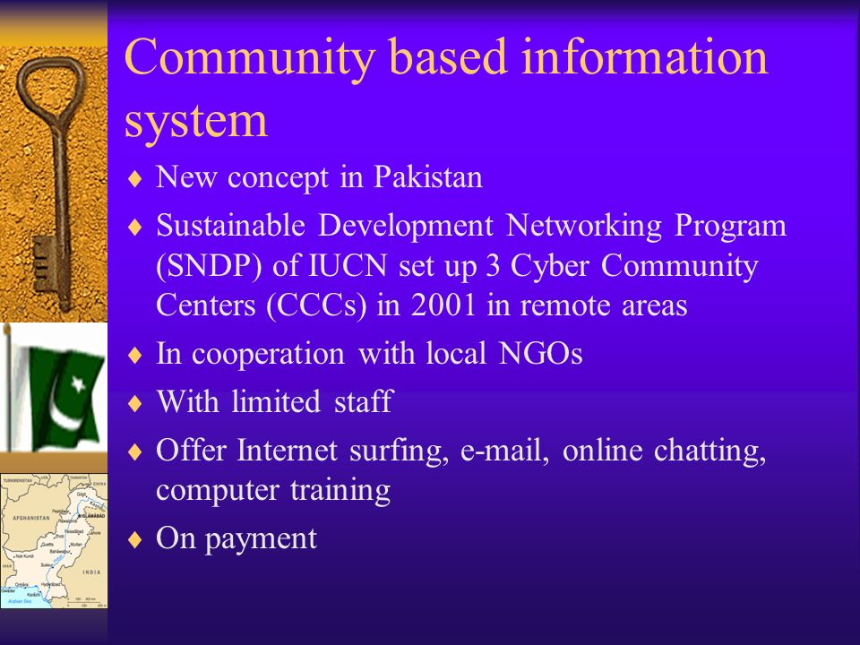 Community based information system New concept in Pakistan Sustainable Development Networking Program (SNDP) of IUCN set up 3 Cyber Community Centers