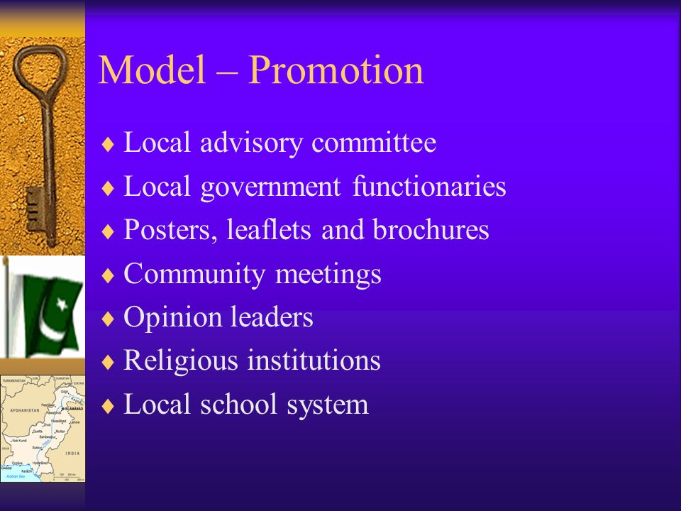 Model – Promotion Local advisory committee Local government functionaries Posters, leaflets and brochures Community meetings Opinion leaders Religious