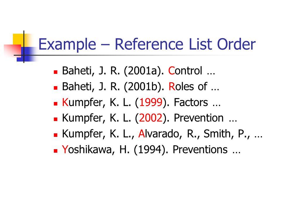 Example – Reference List Order Baheti, J. R. (2001a). Control … Baheti, J. R. (2001b). Roles of … Kumpfer, K. L. (1999). Factors … Kumpfer, K. L. (200