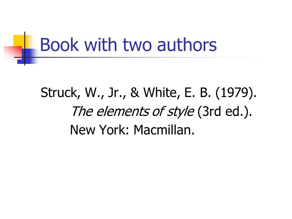 Book with two authors Struck, W., Jr., & White, E.
