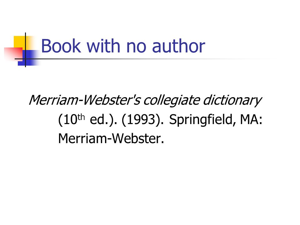 Book with no author Merriam-Webster s collegiate dictionary (10 th ed.).