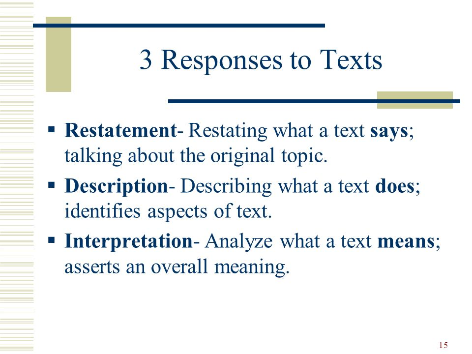 15 3 Responses to Texts Restatement- Restating what a text says; talking about the original topic. Description- Describing what a text does; identifie