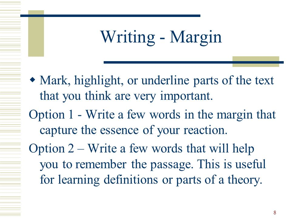 8 Writing - Margin Mark, highlight, or underline parts of the text that you think are very important. Option 1 - Write a few words in the margin that