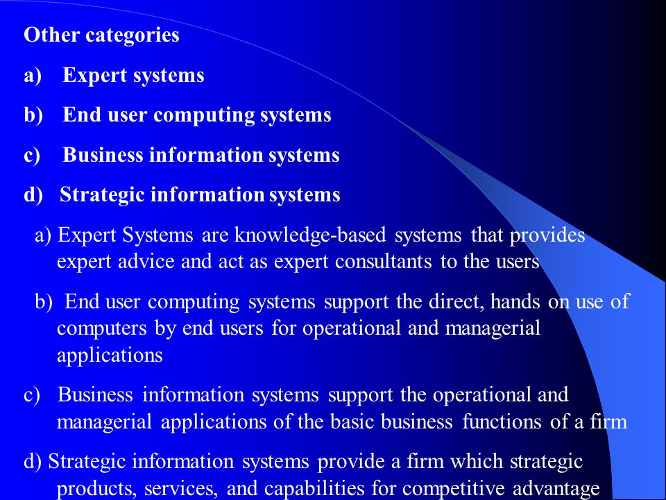 Other categories a) Expert systems b) End user computing systems c) Business information systems d) Strategic information systems a) Expert Systems ar