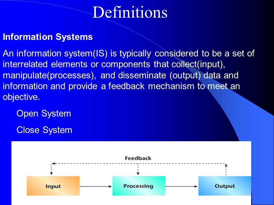Information Systems An information system(IS) is typically considered to be a set of interrelated elements or components that collect(input), manipula
