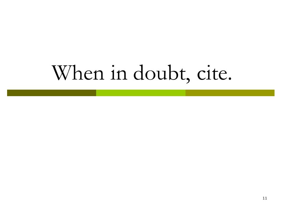 11 When in doubt, cite.