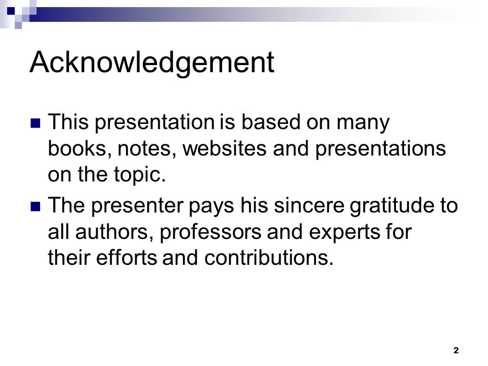 Acknowledgement This presentation is based on many books, notes, websites and presentations on the topic. The presenter pays his sincere gratitude to