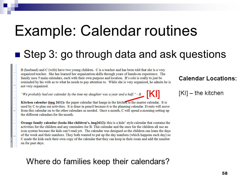 Example: Calendar routines Step 3: go through data and ask questions Where do families keep their calendars? [KI] Calendar Locations: [KI] – the kitch