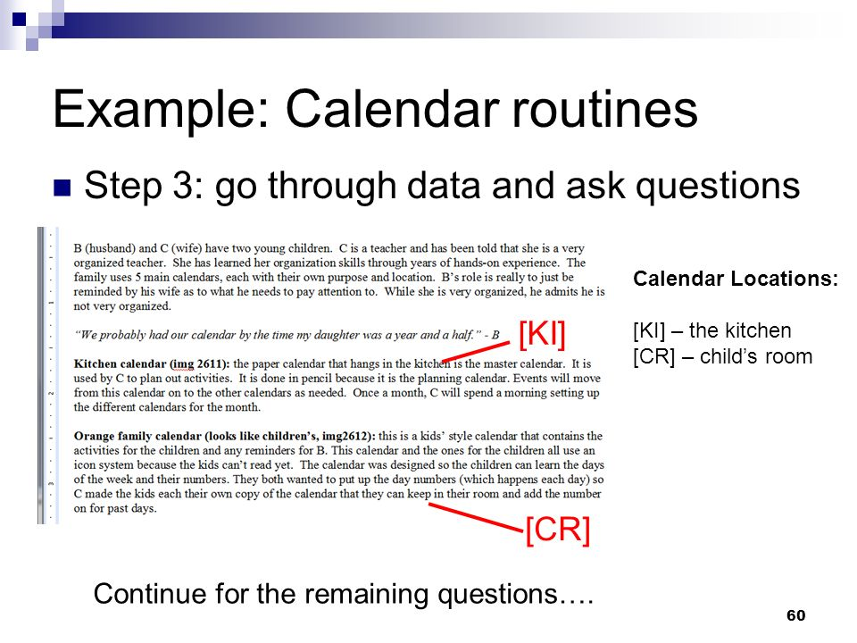 Example: Calendar routines Step 3: go through data and ask questions Continue for the remaining questions…. [KI] Calendar Locations: [KI] – the kitche