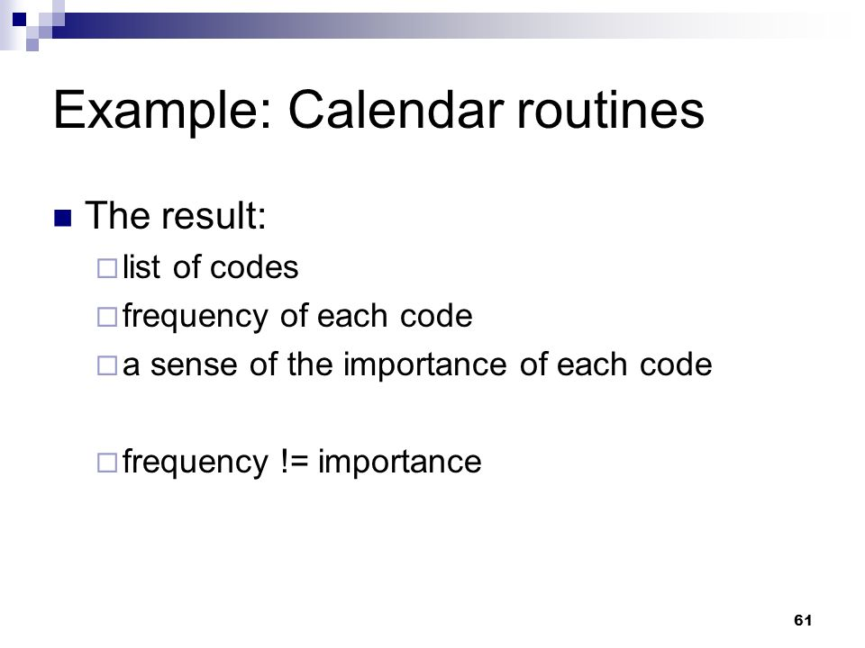 Example: Calendar routines The result: list of codes frequency of each code a sense of the importance of each code frequency != importance 61