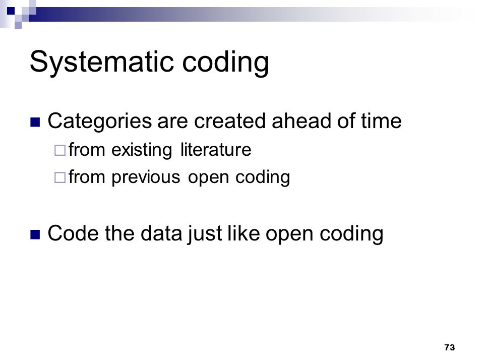 Systematic coding Categories are created ahead of time from existing literature from previous open coding Code the data just like open coding 73