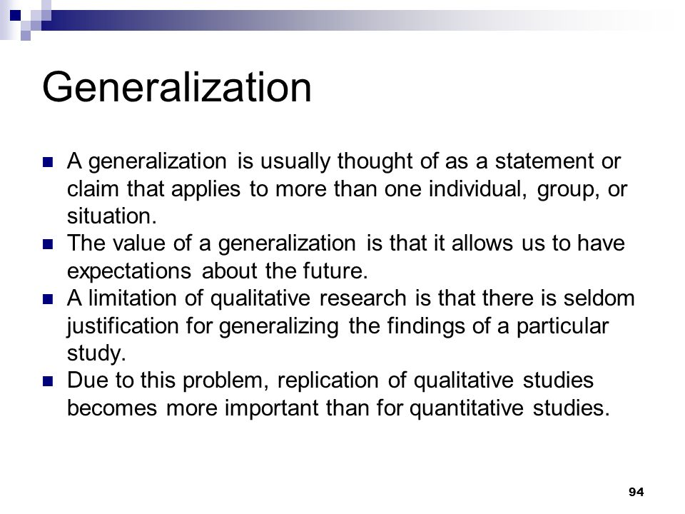 Generalization A generalization is usually thought of as a statement or claim that applies to more than one individual, group, or situation. The value