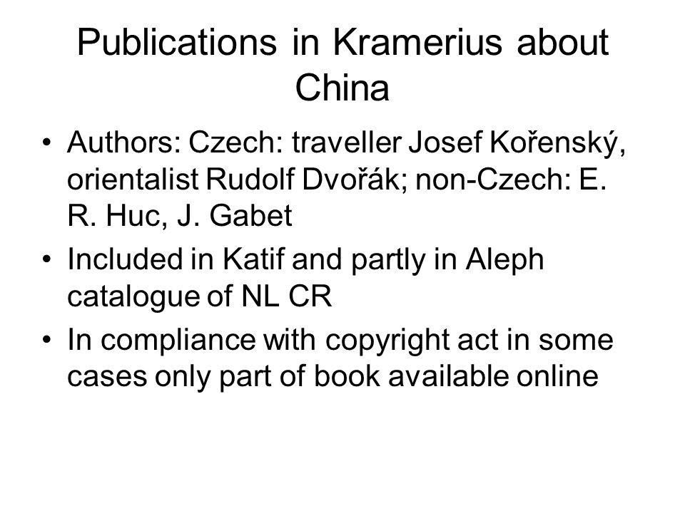 Publications in Kramerius about China Authors: Czech: traveller Josef Kořenský, orientalist Rudolf Dvořák; non-Czech: E. R. Huc, J. Gabet Included in