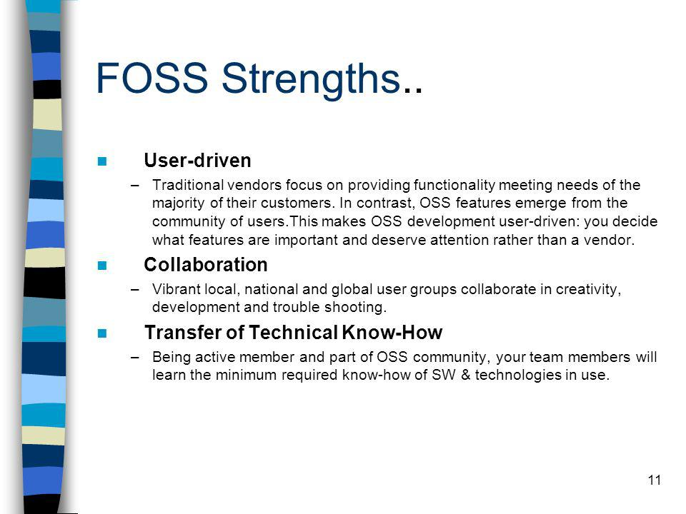 11 FOSS Strengths.. User-driven –Traditional vendors focus on providing functionality meeting needs of the majority of their customers. In contrast, O