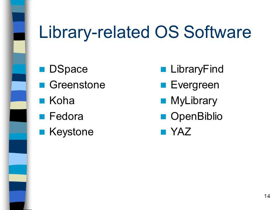 14 Library-related OS Software DSpace Greenstone Koha Fedora Keystone LibraryFind Evergreen MyLibrary OpenBiblio YAZ