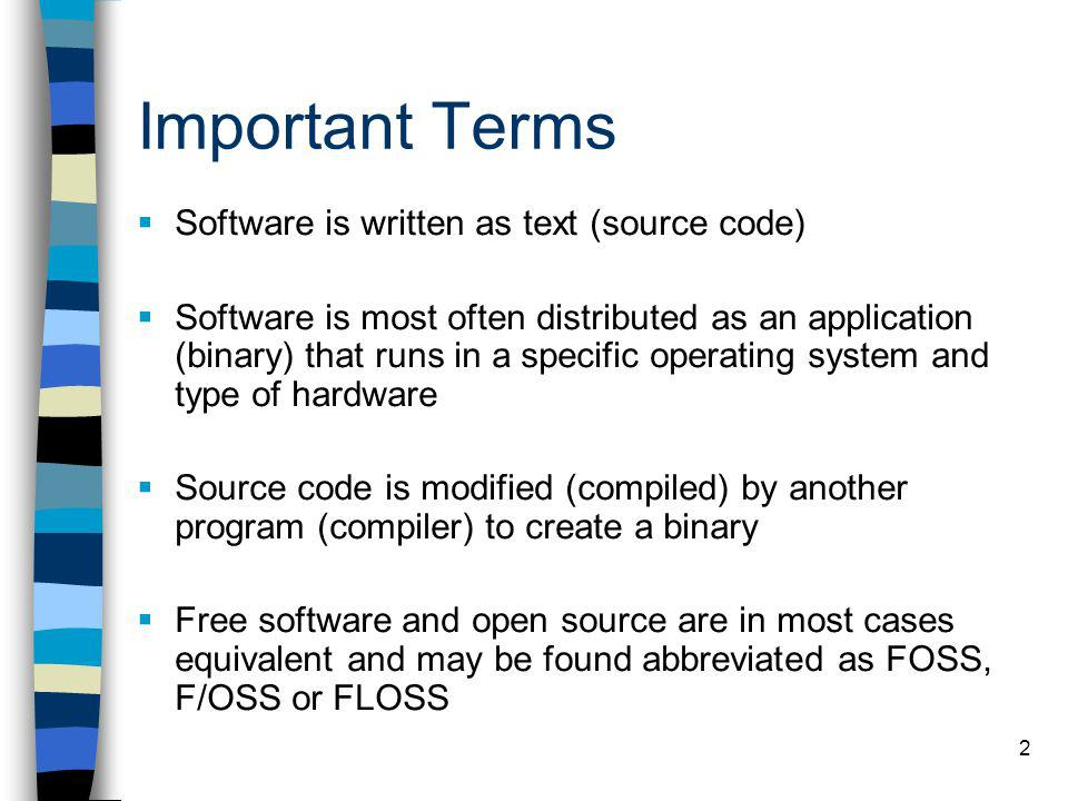 2 Important Terms Software is written as text (source code) Software is most often distributed as an application (binary) that runs in a specific oper