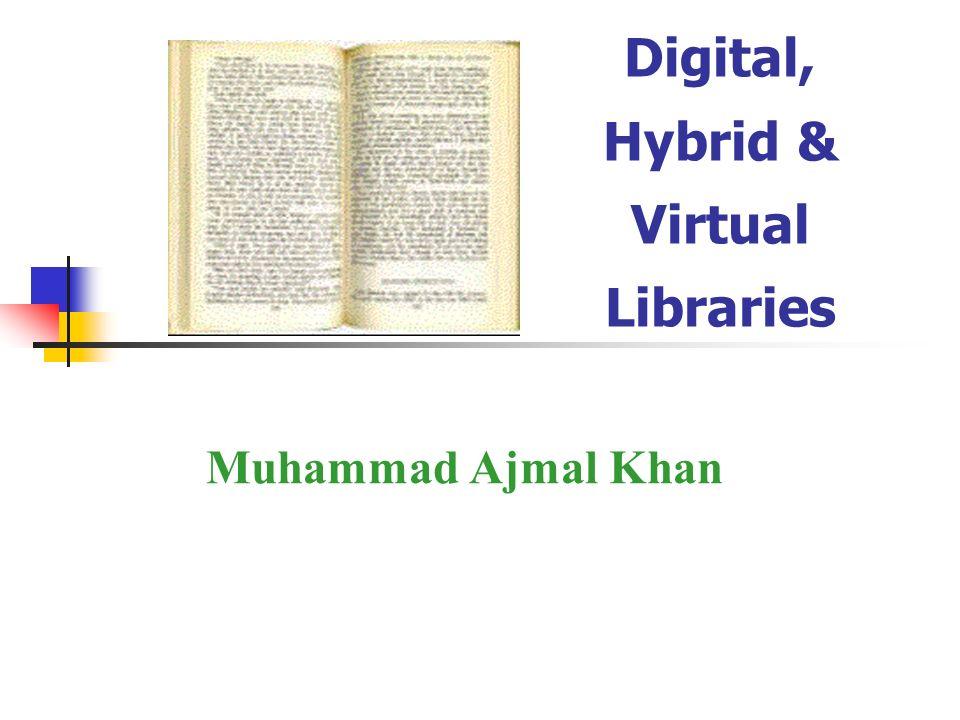 Digital, Hybrid & Virtual Libraries Muhammad Ajmal Khan