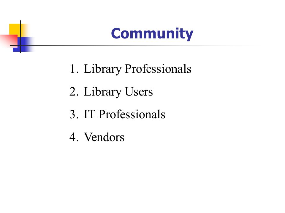 Community 1.Library Professionals 2.Library Users 3.IT Professionals 4.Vendors