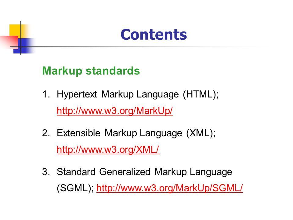 Markup standards 1. Hypertext Markup Language (HTML); http://www.w3.org/MarkUp/ http://www.w3.org/MarkUp/ 2. Extensible Markup Language (XML); http://