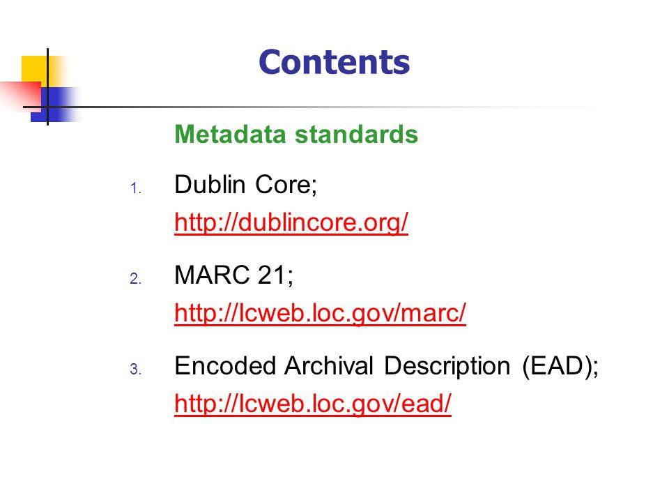 1. Dublin Core; http://dublincore.org/ http://dublincore.org/ 2. MARC 21; http://Icweb.loc.gov/marc/ http://Icweb.loc.gov/marc/ 3. Encoded Archival De