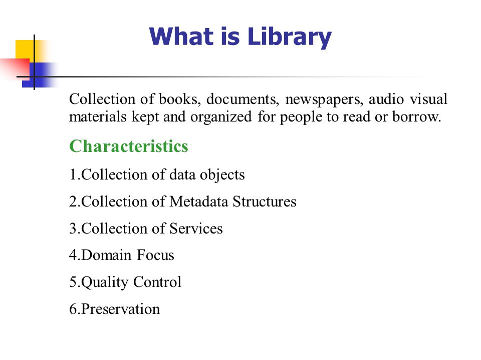 What is Library Collection of books, documents, newspapers, audio visual materials kept and organized for people to read or borrow. Characteristics 1.