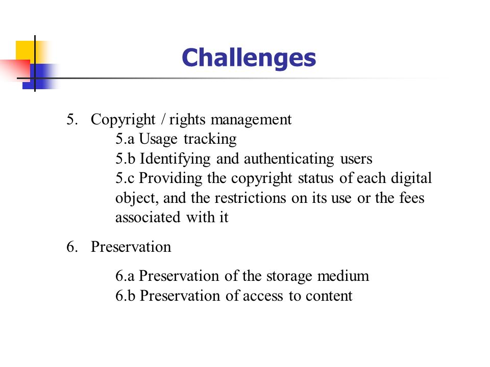 5.Copyright / rights management 5.a Usage tracking 5.b Identifying and authenticating users 5.c Providing the copyright status of each digital object,