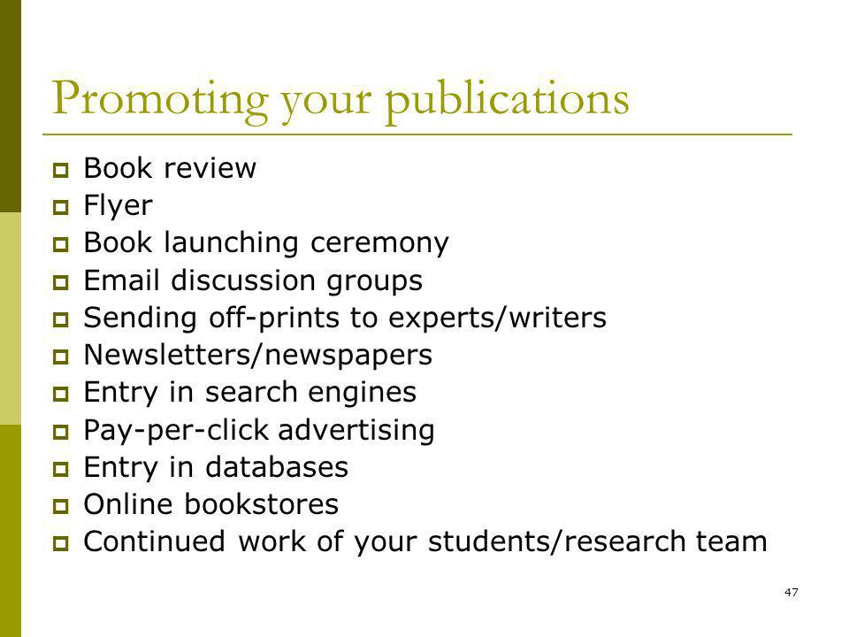 47 Promoting your publications Book review Flyer Book launching ceremony Email discussion groups Sending off-prints to experts/writers Newsletters/newspapers Entry in search engines Pay-per-click advertising Entry in databases Online bookstores Continued work of your students/research team