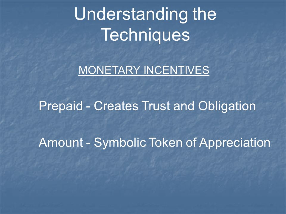 MONETARY INCENTIVES Prepaid - Creates Trust and Obligation Amount - Symbolic Token of Appreciation Understanding the Techniques