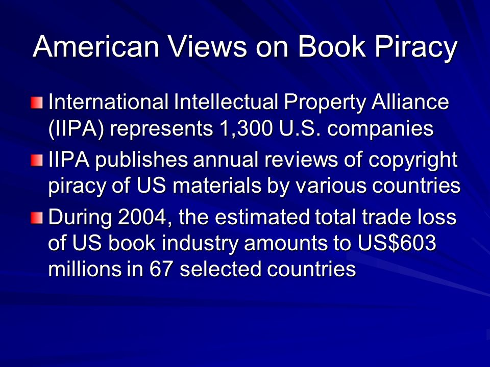 American Views on Book Piracy International Intellectual Property Alliance (IIPA) represents 1,300 U.S. companies IIPA publishes annual reviews of cop