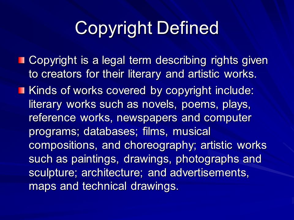 Copyright Defined Copyright is a legal term describing rights given to creators for their literary and artistic works. Kinds of works covered by copyr