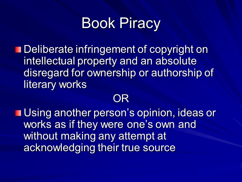 Book Piracy Deliberate infringement of copyright on intellectual property and an absolute disregard for ownership or authorship of literary works OR U