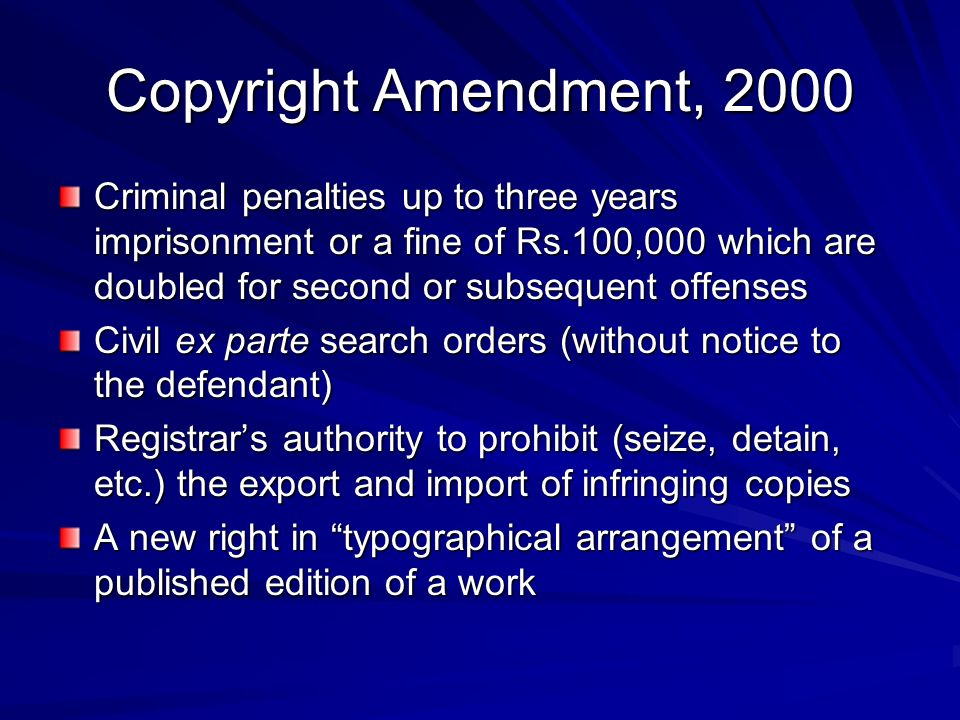 Copyright Amendment, 2000 Criminal penalties up to three years imprisonment or a fine of Rs.100,000 which are doubled for second or subsequent offense