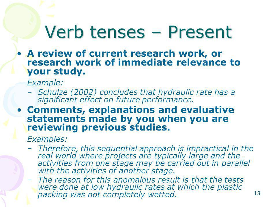13 Verb tenses – Present A review of current research work, or research work of immediate relevance to your study.