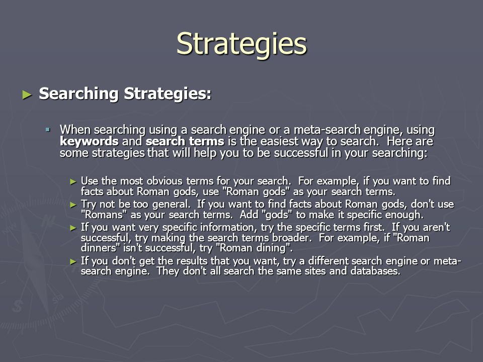 Strategies Searching Strategies: Searching Strategies: When searching using a search engine or a meta-search engine, using keywords and search terms is the easiest way to search.