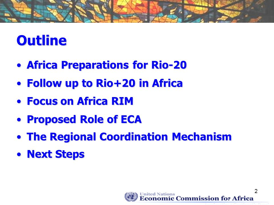 2 Outline Africa Preparations for Rio-20Africa Preparations for Rio-20 Follow up to Rio+20 in AfricaFollow up to Rio+20 in Africa Focus on Africa RIMFocus on Africa RIM Proposed Role of ECAProposed Role of ECA The Regional Coordination MechanismThe Regional Coordination Mechanism Next StepsNext Steps
