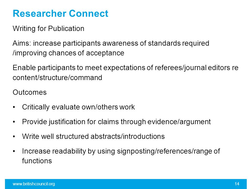 Researcher Connect Writing for Publication Aims: increase participants awareness of standards required /improving chances of acceptance Enable partici