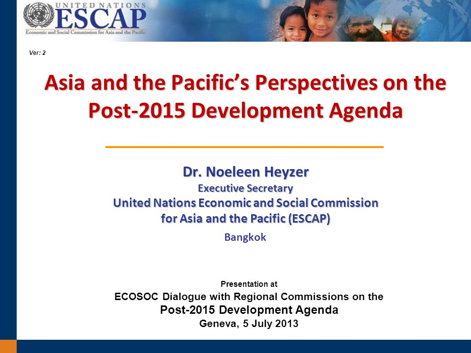 Asia and the Pacifics Perspectives on the Post-2015 Development Agenda Dr.