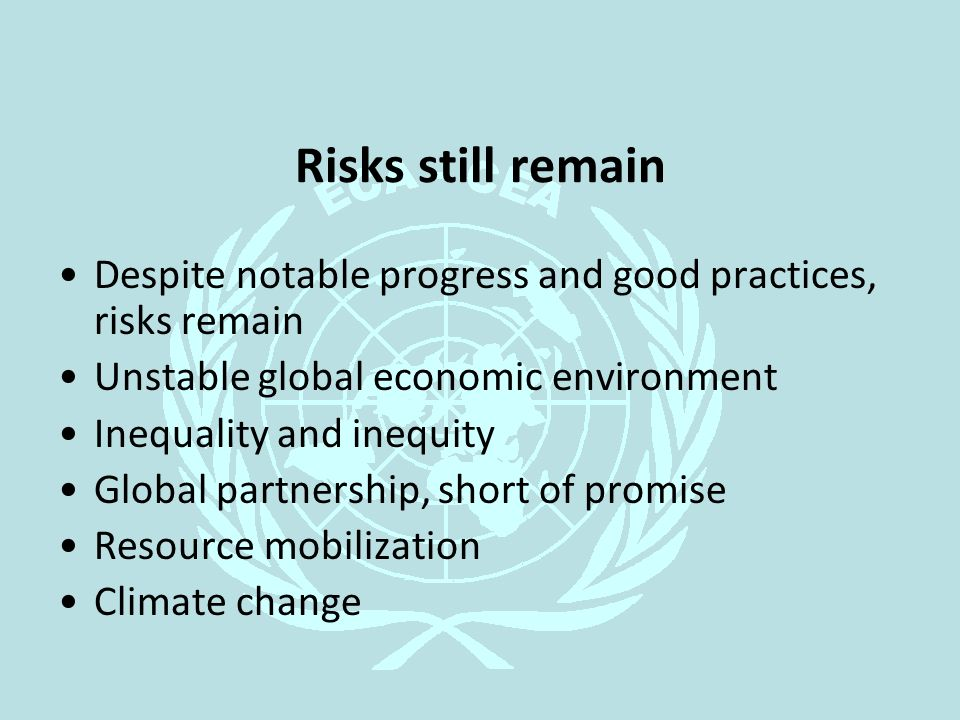 Risks still remain Despite notable progress and good practices, risks remain Unstable global economic environment Inequality and inequity Global partn