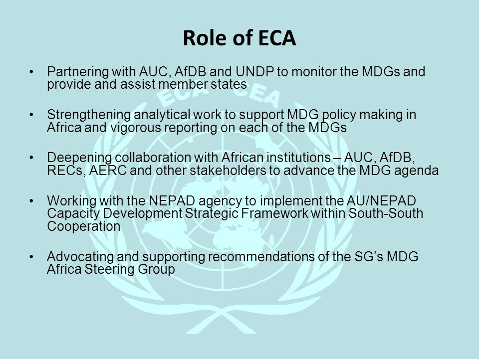 Role of ECA Partnering with AUC, AfDB and UNDP to monitor the MDGs and provide and assist member states Strengthening analytical work to support MDG p