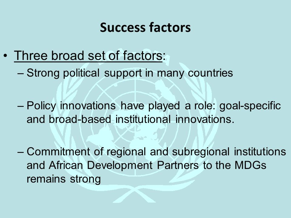 Success factors Three broad set of factors: –Strong political support in many countries –Policy innovations have played a role: goal-specific and broa